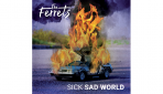 Review: The Ferrets – Sick Sad World