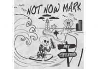 Recensione: Not Now Mark – My Revolution