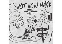 Review: Not Now Mark – My Revolution